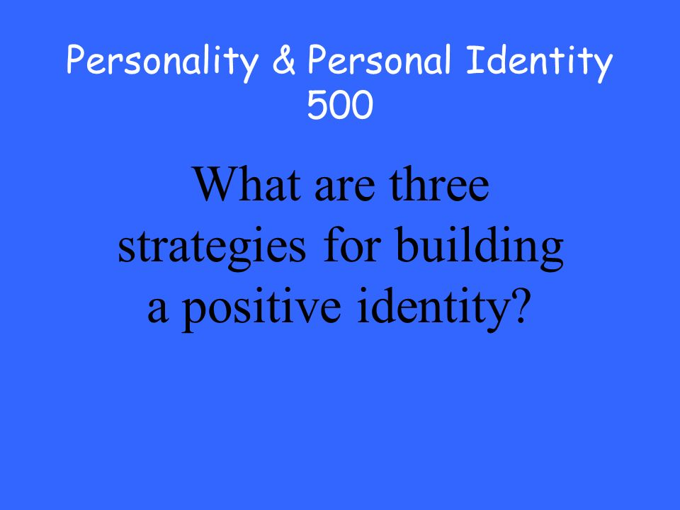 Personality & Personal Identity 500 What are three strategies for building a positive identity