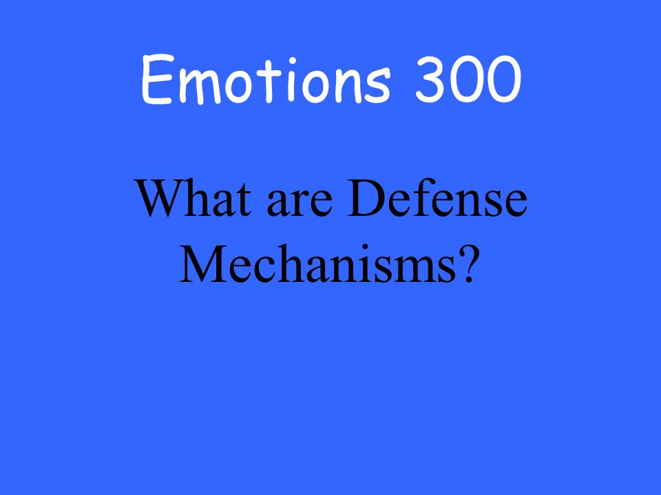 Emotions 300 What are Defense Mechanisms
