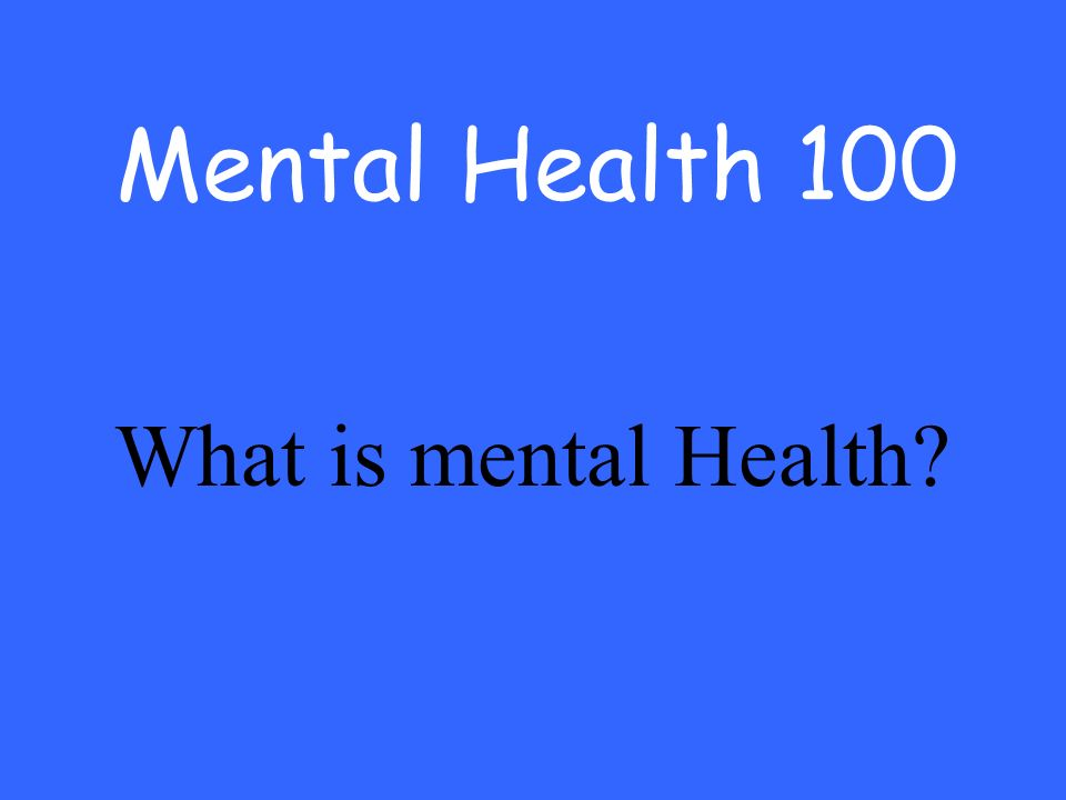 Mental Health 100 What is mental Health