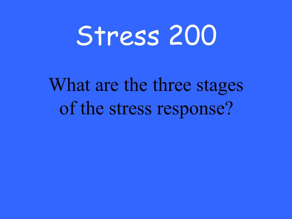 Stress 200 What are the three stages of the stress response