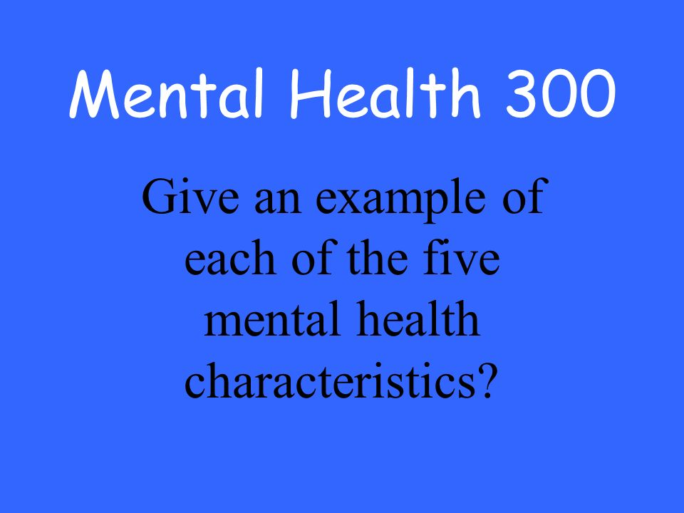 Mental Health 300 Give an example of each of the five mental health characteristics
