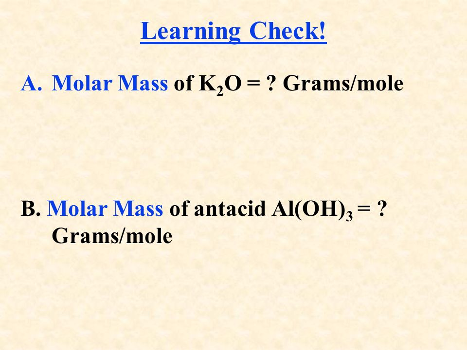 Mass in grams of 1 mole equal numerically to the sum of the atomic masses 1 mole of CaCl 2 = g/mol 1 mole Ca x 40.1 g/mol + 2 moles Cl x 35.5 g/mol = g/mol CaCl 2 1 mole of N 2 O 4 = 92.0 g/mol Molar Mass of Molecules and Compounds
