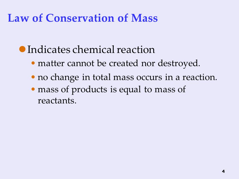 4 Law of Conservation of Mass Indicates chemical reaction matter cannot be created nor destroyed.