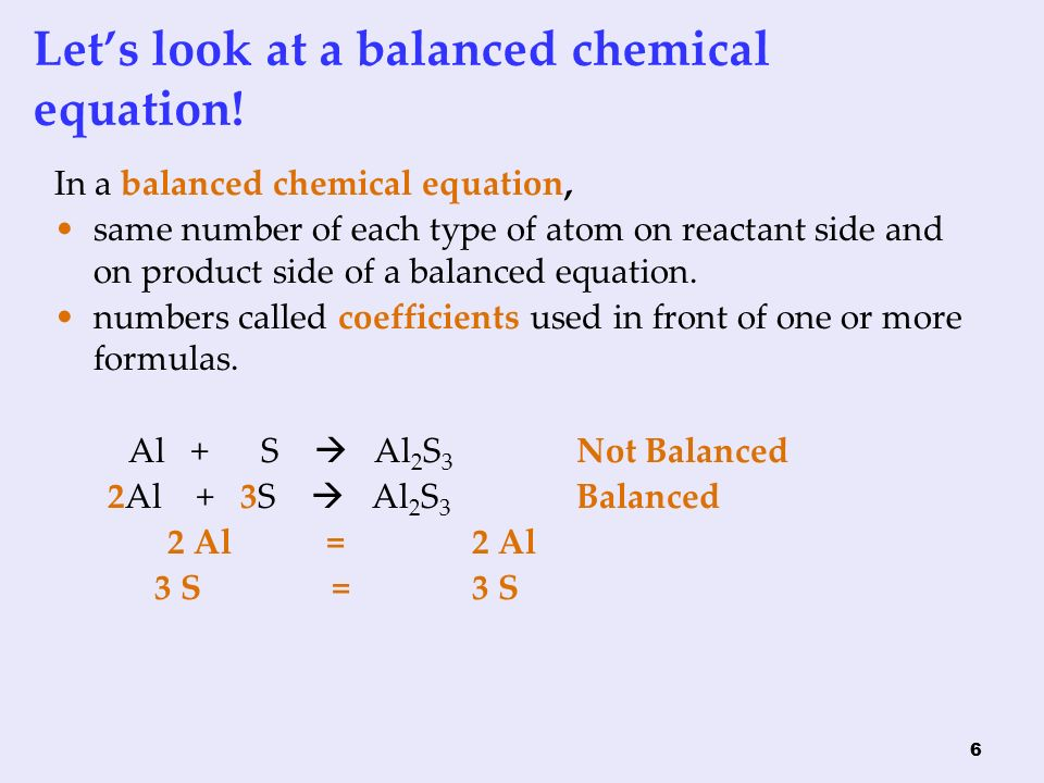 6 Let's look at a balanced chemical equation.