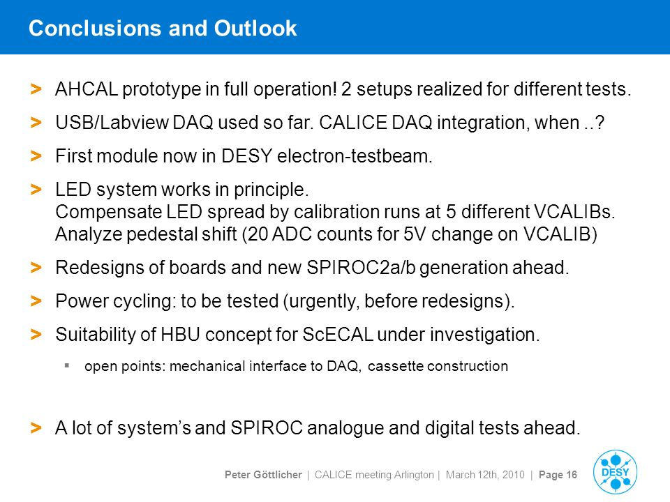 Peter Göttlicher | CALICE meeting Arlington | March 12th, 2010 | Page 16 Conclusions and Outlook > AHCAL prototype in full operation.