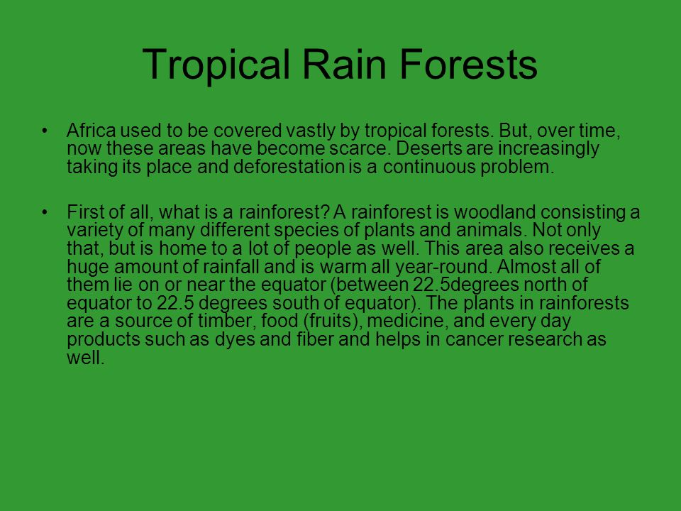 Tropical Rain Forests Africa used to be covered vastly by tropical forests.