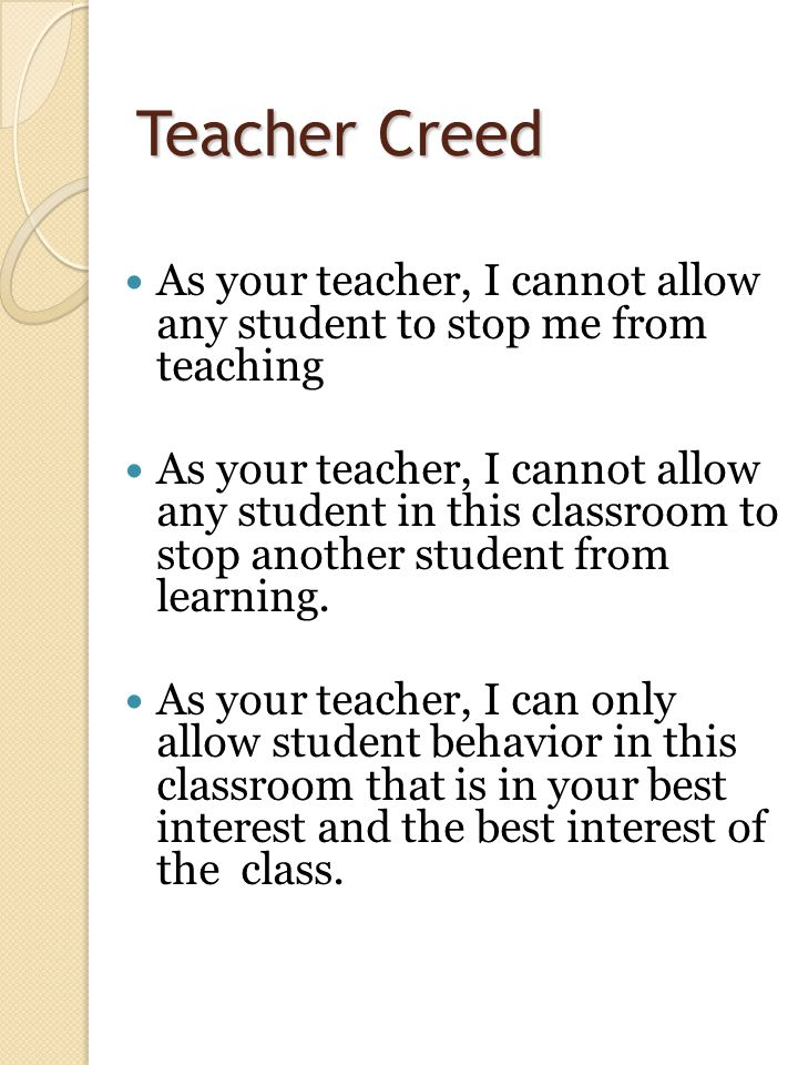 Teacher Creed As your teacher, I cannot allow any student to stop me from teaching As your teacher, I cannot allow any student in this classroom to stop another student from learning.