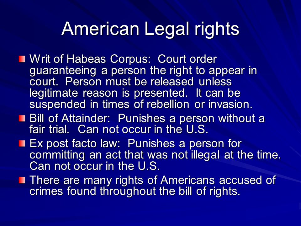 American Legal rights Writ of Habeas Corpus: Court order guaranteeing a person the right to appear in court.
