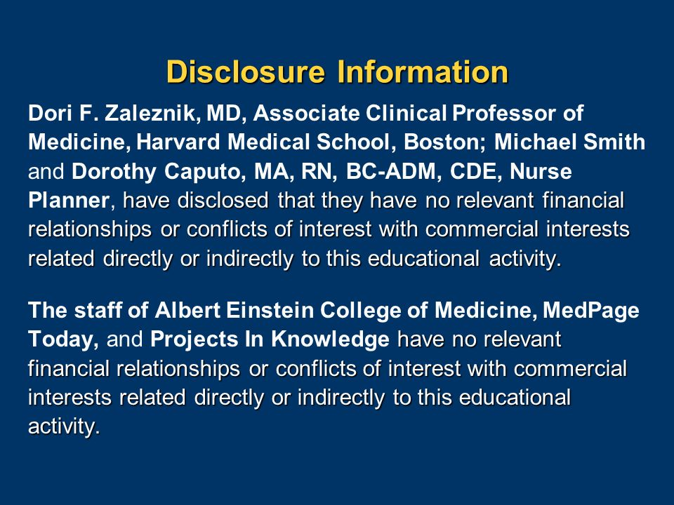 Disclosure Information have disclosed that they have no relevant financial relationships or conflicts of interest with commercial interests related directly or indirectly to this educational activity.