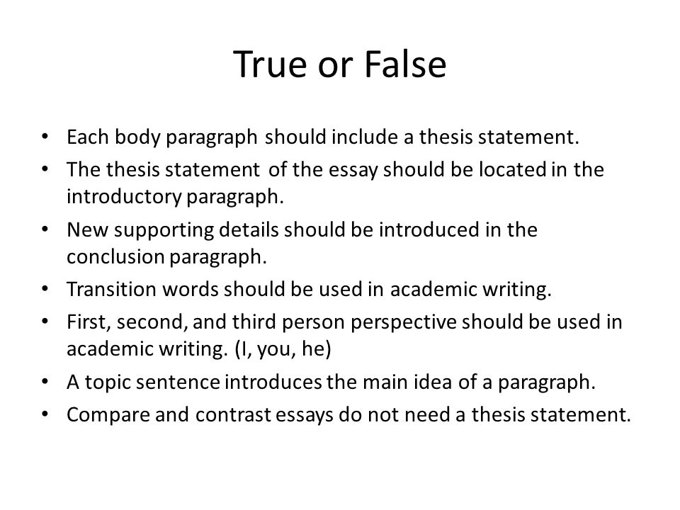 True Or False Each Body Paragraph Should Include A Thesis Statement.
