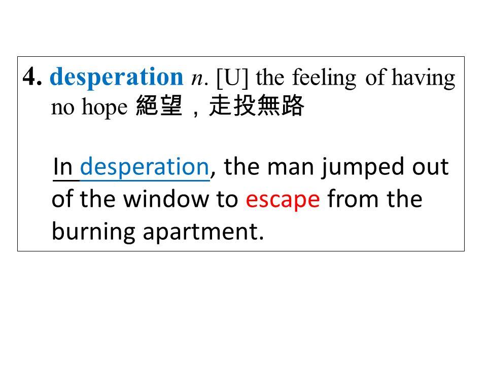 4. desperation n.