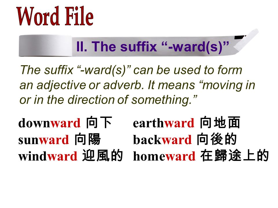 II. The suffix -ward(s) The suffix -ward(s) can be used to form an adjective or adverb.