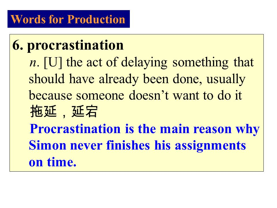 Words for Production 6. procrastination n.