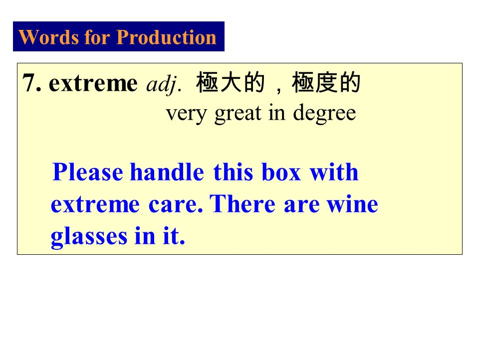 Words for Production 7. extreme adj.