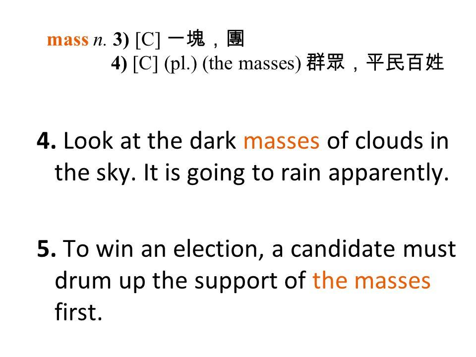 mass n. 3) [C] 一塊,團 4) [C] (pl.) (the masses) 群眾,平民百姓 4.