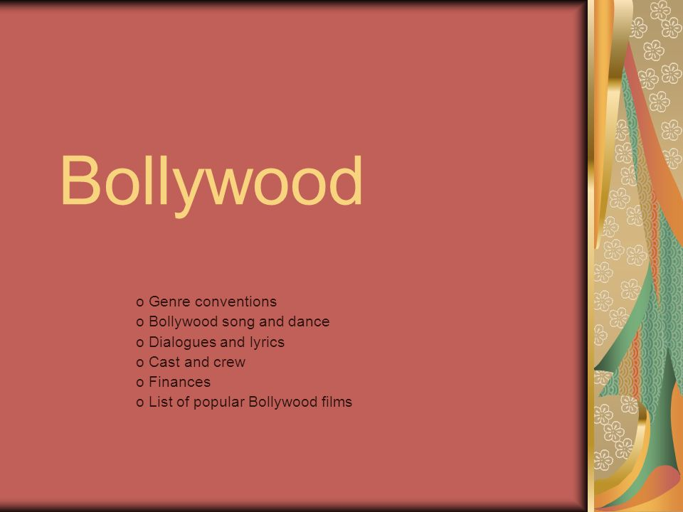 Bollywood o Genre conventions o Bollywood song and dance o Dialogues and lyrics o Cast and crew o Finances o List of popular Bollywood films