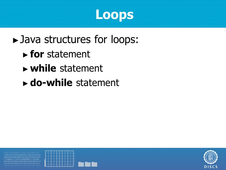 Loops ► Java structures for loops: ► for statement ► while statement ► do-while statement