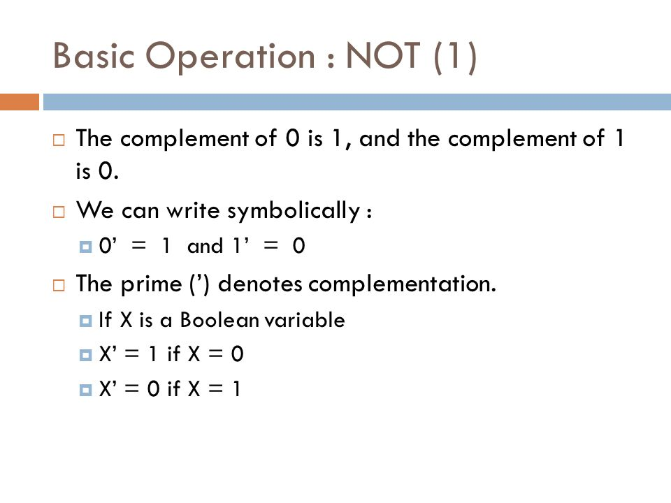 Basic Operation : NOT (1)  The complement of 0 is 1, and the complement of 1 is 0.