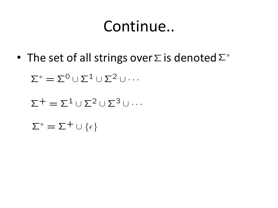 Continue.. The set of all strings over is denoted