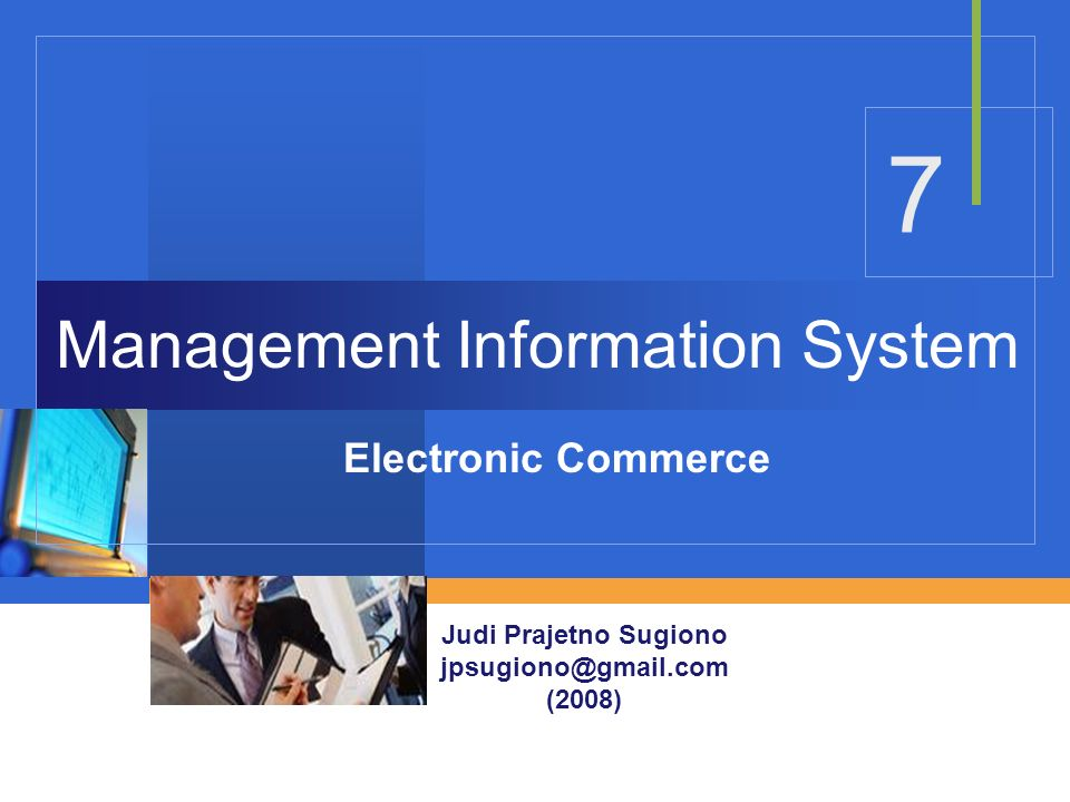 7 Management Information System Electronic Commerce Judi Prajetno Sugiono jpsugiono@gmail.com (2008)