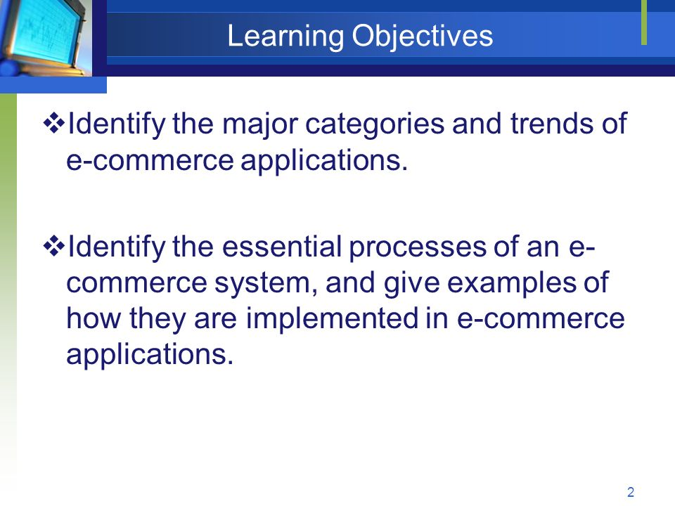 2 Learning Objectives  Identify the major categories and trends of e-commerce applications.