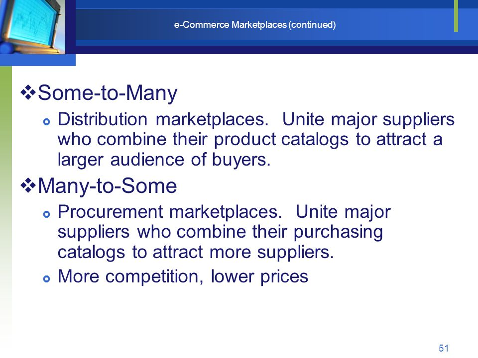 51 e-Commerce Marketplaces (continued)  Some-to-Many  Distribution marketplaces.