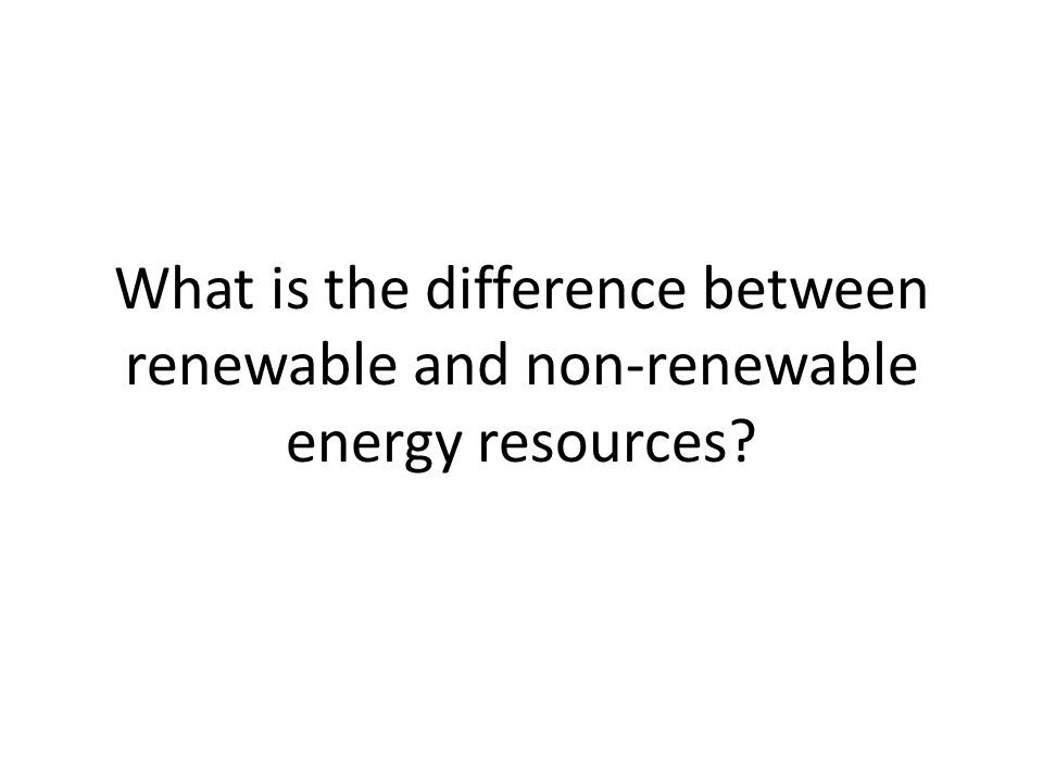 what is the difference between renewable energy and nonrenewable ...