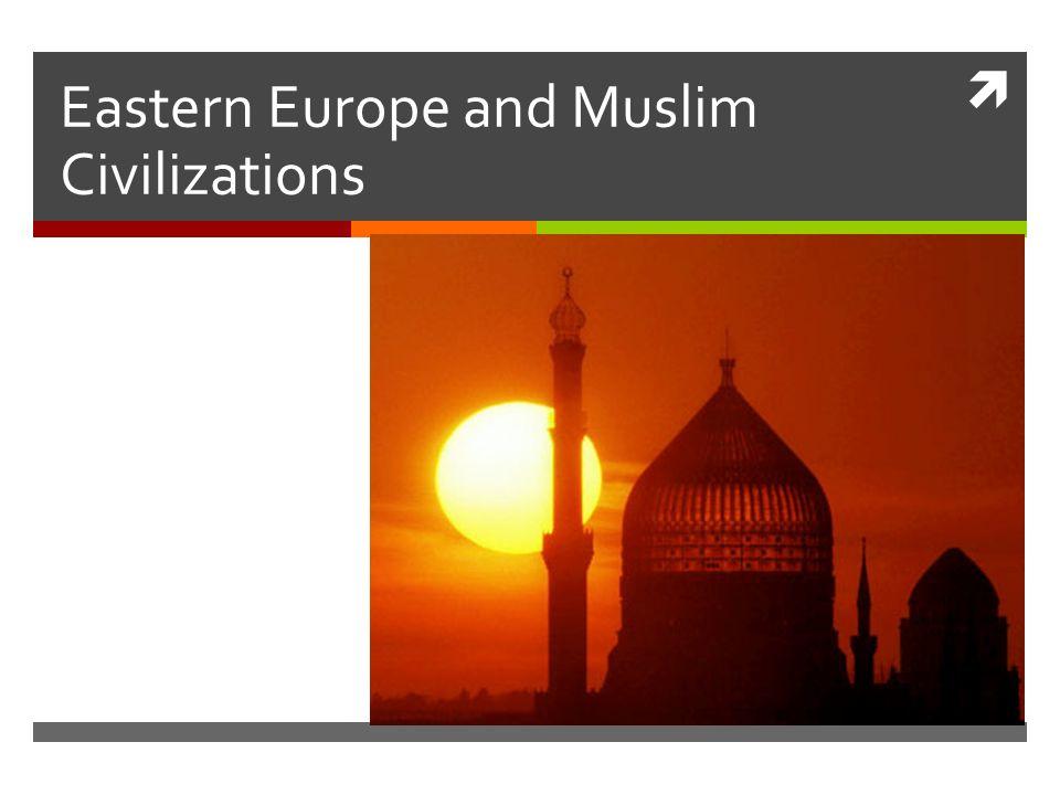  Eastern Europe and Muslim Civilizations