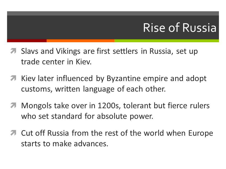 Rise of Russia  Slavs and Vikings are first settlers in Russia, set up trade center in Kiev.