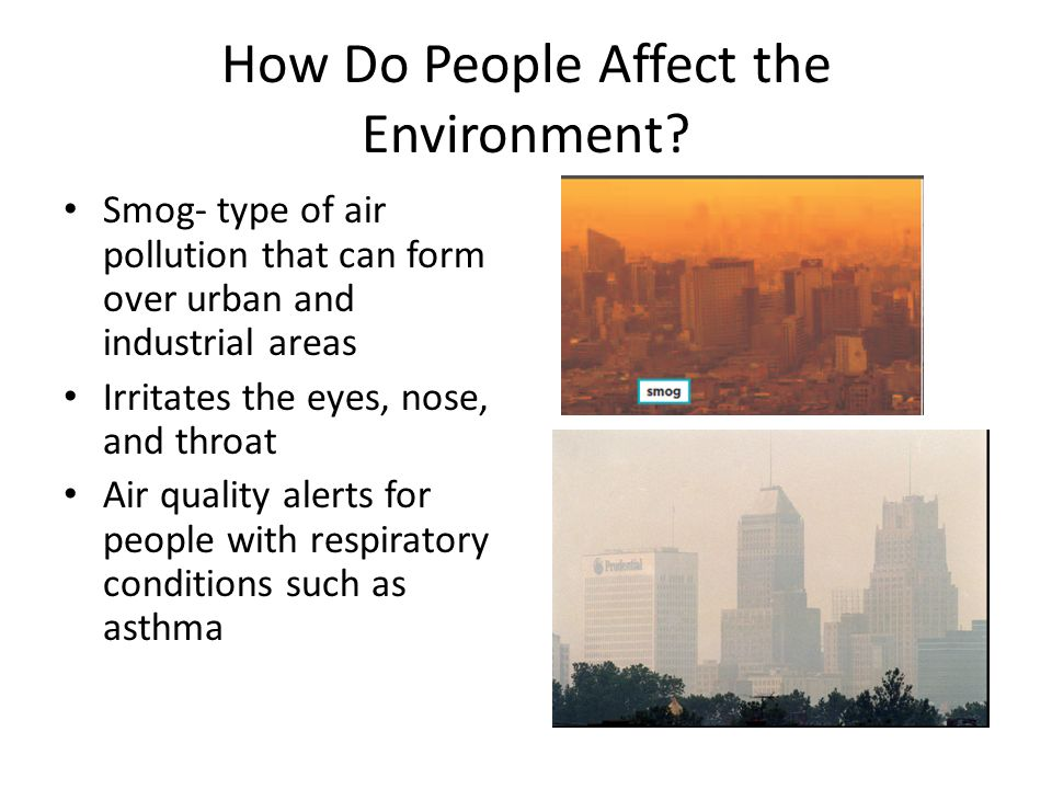 How Do People Affect the Environment? Pollution- a harmful change ...