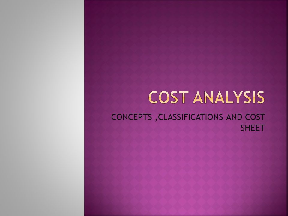 CONCEPTS,CLASSIFICATIONS AND COST SHEET
