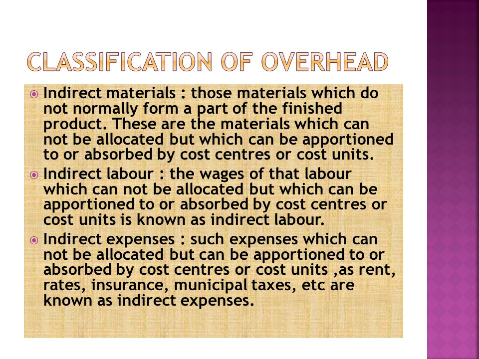  Indirect materials : those materials which do not normally form a part of the finished product.