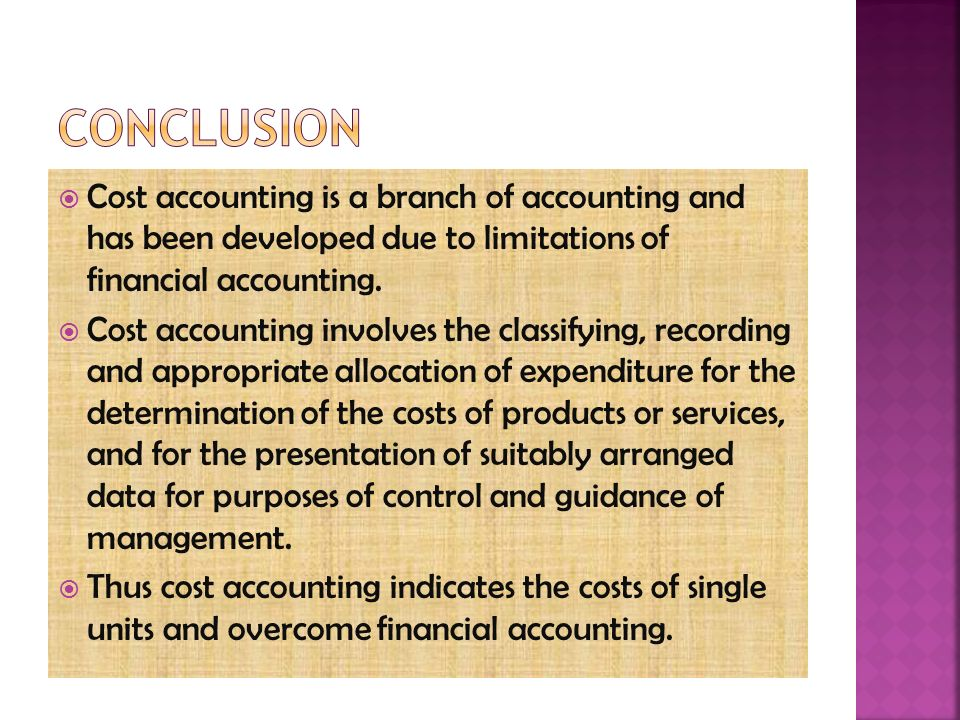  Cost accounting is a branch of accounting and has been developed due to limitations of financial accounting.