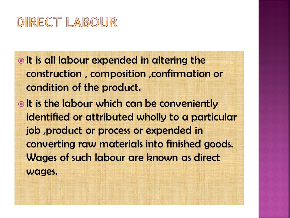  It is all labour expended in altering the construction, composition,confirmation or condition of the product.