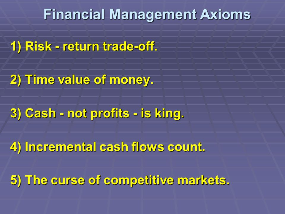 Financial Management Axioms 1) Risk - return trade-off.