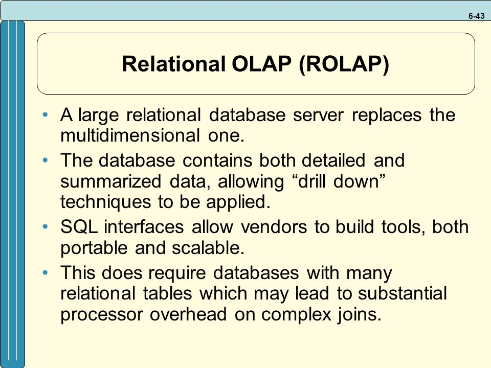 6-43 Relational OLAP (ROLAP) A large relational database server replaces the multidimensional one.