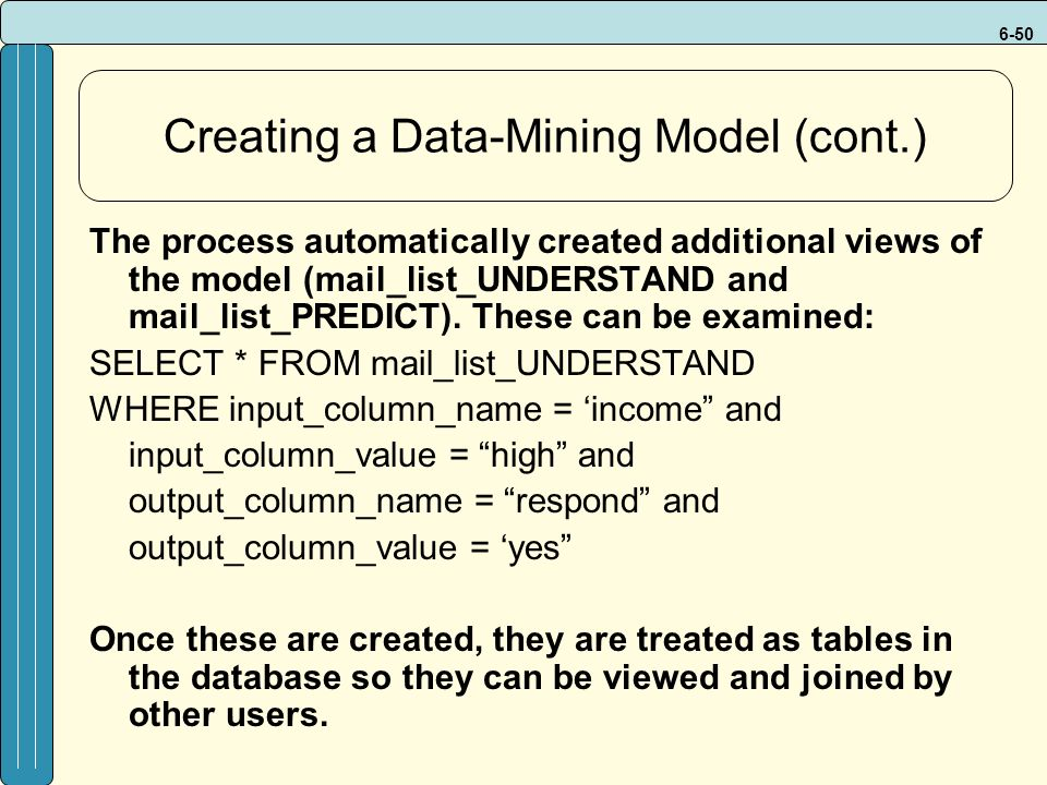 6-50 Creating a Data-Mining Model (cont.) The process automatically created additional views of the model (mail_list_UNDERSTAND and mail_list_PREDICT).
