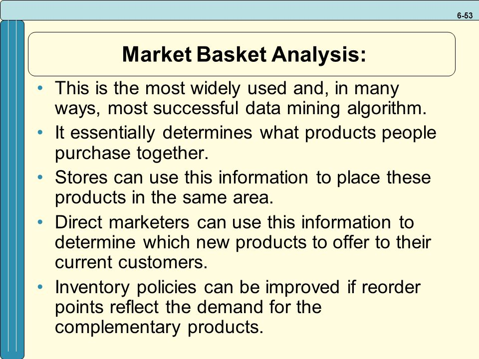 6-53 Market Basket Analysis: This is the most widely used and, in many ways, most successful data mining algorithm.