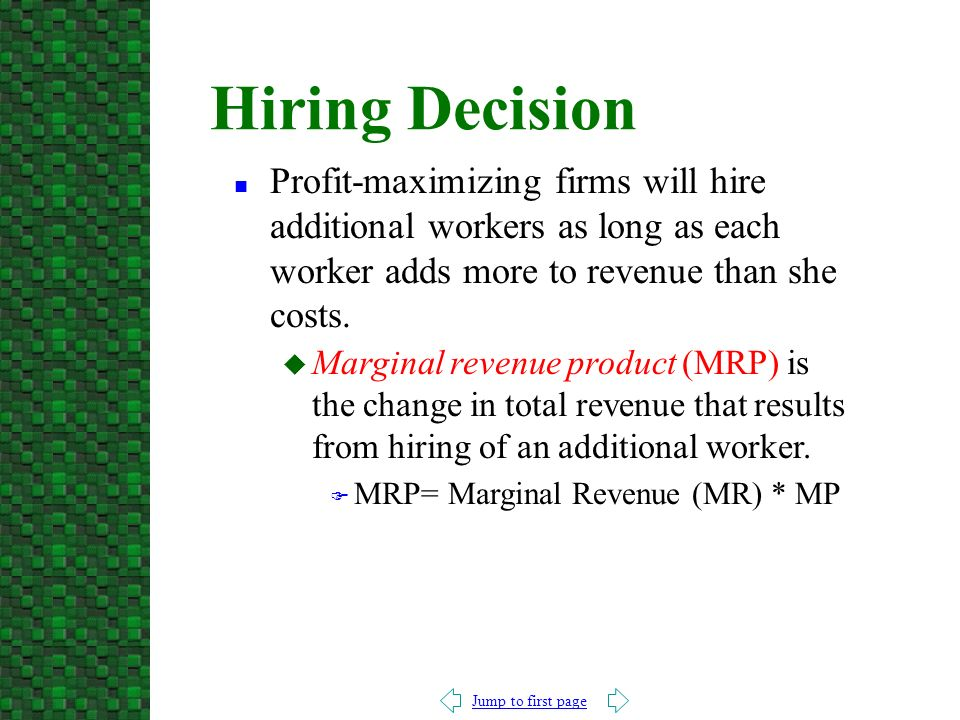 Jump to first page u Marginal revenue product (MRP) is the change in total revenue that results from hiring of an additional worker.