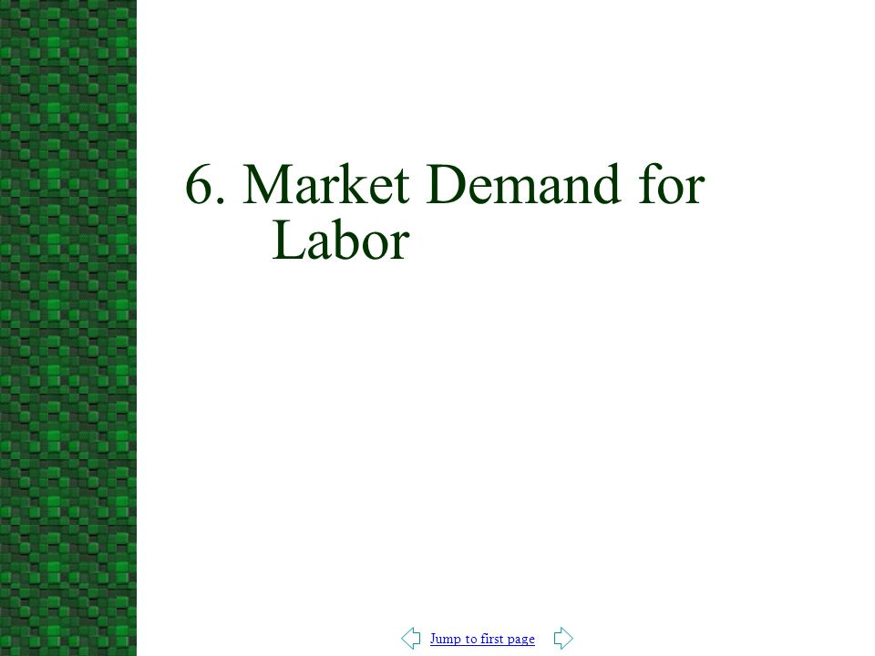 Jump to first page 6. Market Demand for Labor