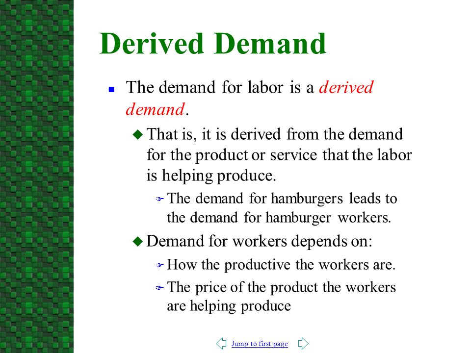 Jump to first page n The demand for labor is a derived demand.