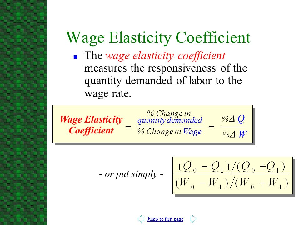 Jump to first page n The wage elasticity coefficient measures the responsiveness of the quantity demanded of labor to the wage rate.