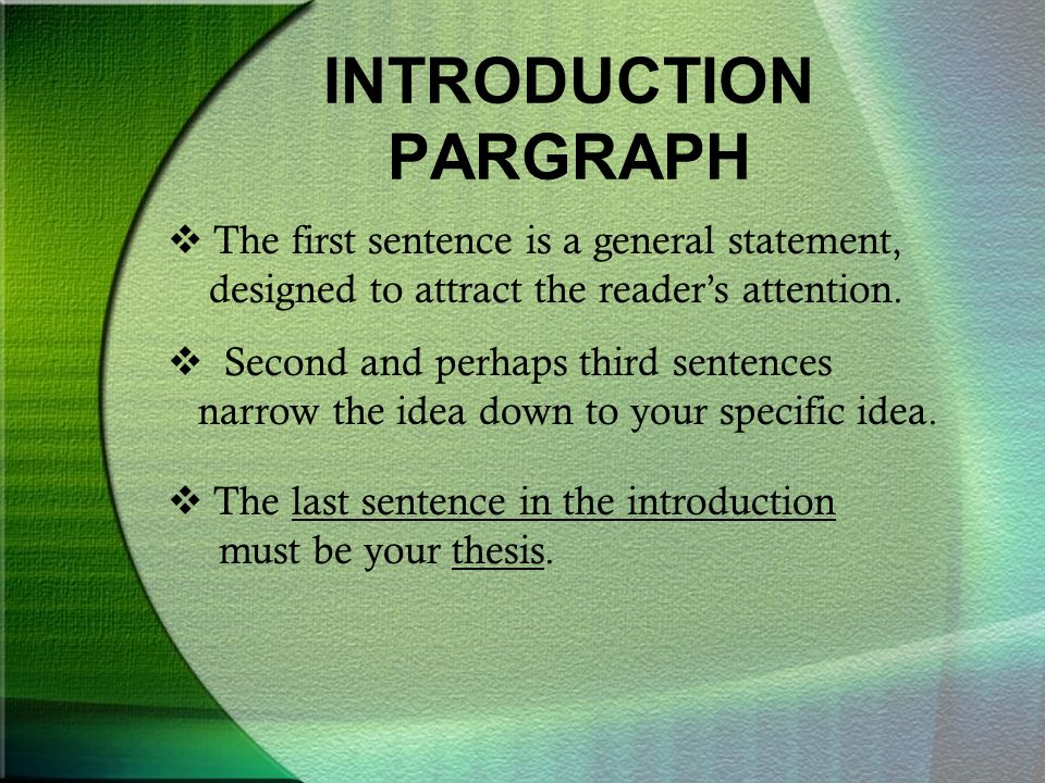 INTRODUCTION PARGRAPH  The first sentence is a general statement, designed to attract the reader's attention.