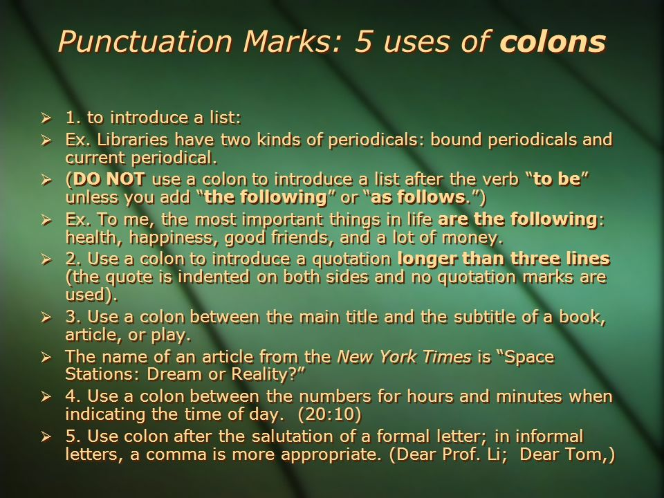 Punctuation Marks: 5 uses of colons  1. to introduce a list:  Ex.
