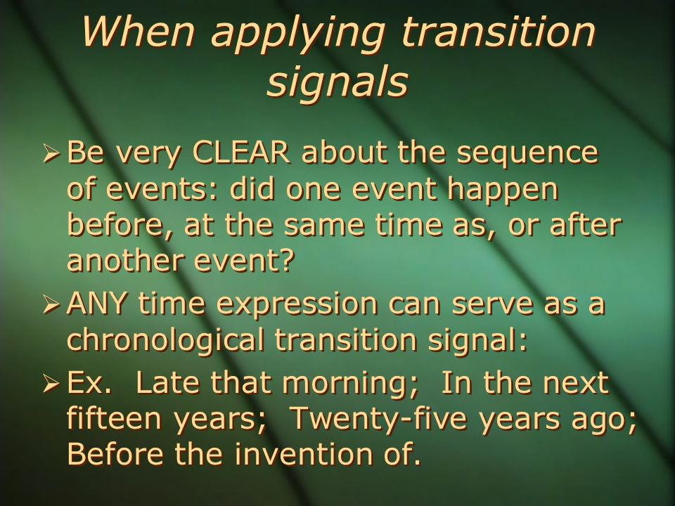 When applying transition signals  Be very CLEAR about the sequence of events: did one event happen before, at the same time as, or after another event.