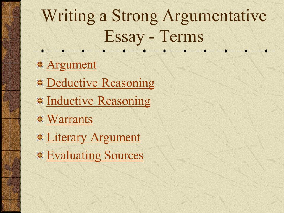 literature and ourselves writing about literature introduction  8 writing a strong argumentative essay terms argument deductive reasoning inductive reasoning warrants literary argument evaluating sources