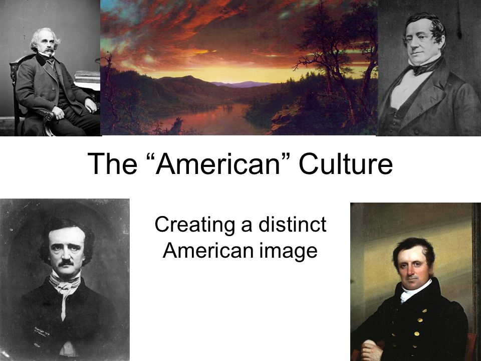 The American Culture Creating a distinct American image