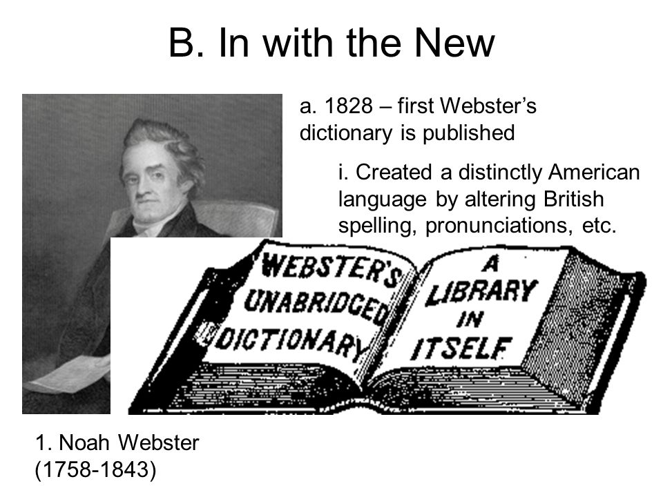 B. In with the New a – first Webster's dictionary is published 1.