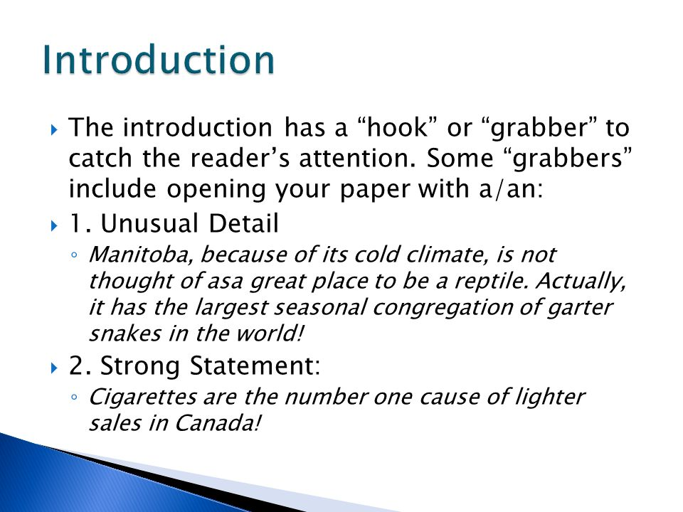  The introduction has a hook or grabber to catch the reader's attention.