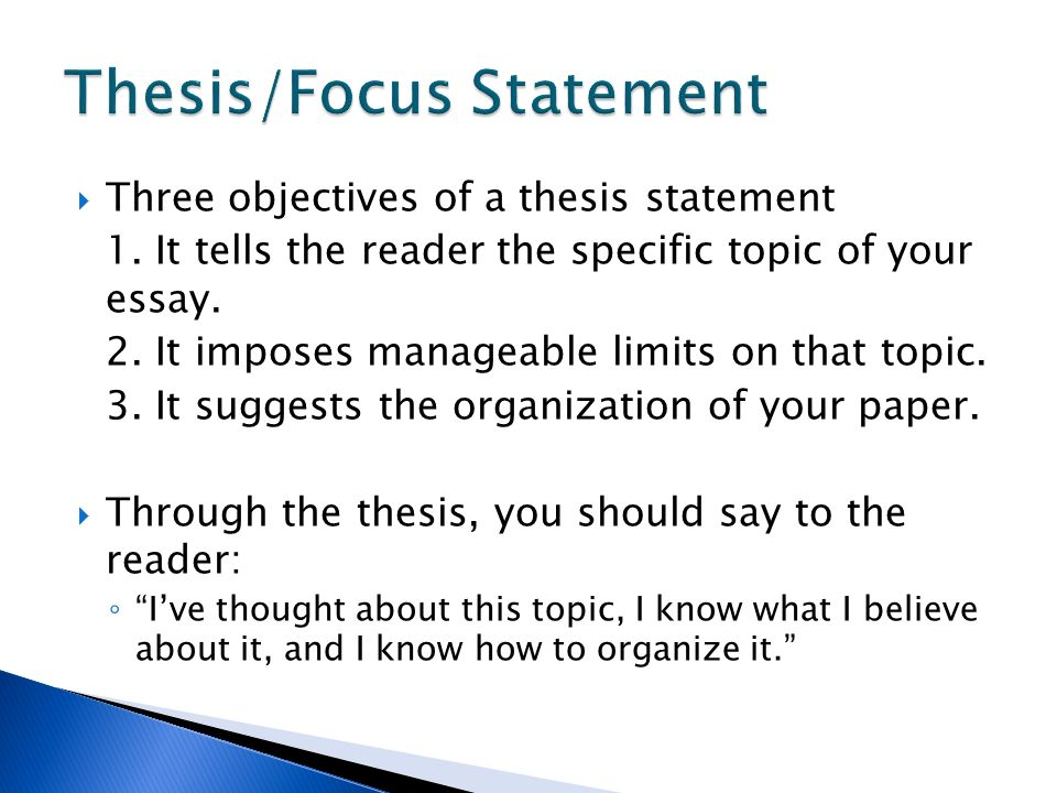  Three objectives of a thesis statement 1. It tells the reader the specific topic of your essay.